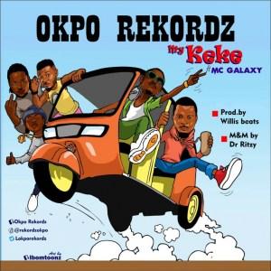 Okpo Rekordz - My Keke ft. Mc Galaxy